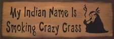 My Indian Name Is Smoking Crazy Grass Primitive Rustic Country Sign Home Decor