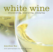 White Wine: Discovering, Exploring, Enjoying: 1, Jonathan Ray, 1845977351, Very