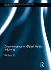 De-Convergence of Global Media Industries by Dal Yong Jin, 2013