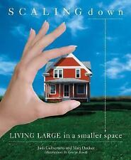 Scaling Down : Living Large in a Smaller Space by Marj Decker and Judi...
