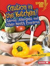 Lightning Bolt Books (tm) -- Healthy Eating: Caution in the Kitchen! : Germs,...