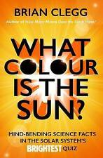 What Colour is the Sun?: Mind-Bending Science Facts in the Solar System's...