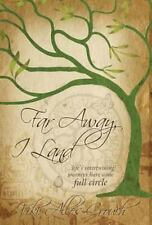 Far Away, I Land : Life's Intertwining Journeys Have Come Full Circle by Viki...