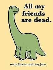All My Friends Are Dead by Avery Monsen (Hardback, 2010)