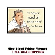 271 - Funny Confucius Saying Refrigerator Fridge Magnet