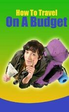 How to Travel on a Budget (2014, Paperback)