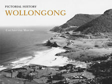 PICTORIAL HISTORY OF WOLLONGONG by CATHERINE WARNE, PAPERBACK - NEW