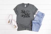 Life is better beach Graphic tee shirt Bella Canvas t-shirt men women unisex