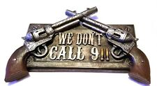 "Cool 12"" Western Sign ""We Don't Call 911"" Resin Dual Gun Revolver Wall Plaque"