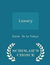 Luxury - Scholar's Choice Edition by De La Veleye, Emile -Paperback