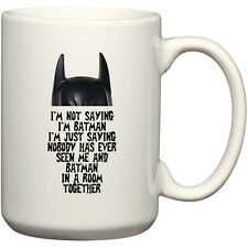 I'm Not Saying I'm Batman Funny Super Hero Coffee Mug by BeeGeeTees 15 oz