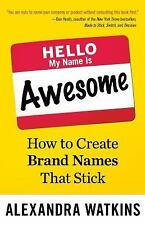 Hello, My Name Is Awesome : How to Create Brand Names That Stick by Alexandra...