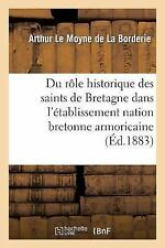 Histoire: Du Role Historique des Saints de Bretagne Dans l'Etablissement de...