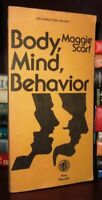 Scarf, Maggie BODY, MIND, BEHAVIOR  1st Edition 1st Printing