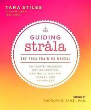 Guiding Strala: The Yoga Training Manual to Ignite Freedom, Get Connected, and Build Radiant Health and Happiness by Tara Stiles (Paperback, 2017)