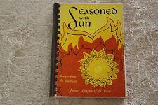 SEASONED WITH SUN JR. LEAGUE COOKBOOK OF EL PASO, TEXAS.  WONDERFUL RECIPES!