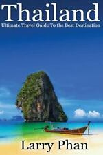 Thailand : Ultimate Travel Guide to the Best Destination, Paperback by Phan, ...