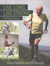 Live Long, Live Strong: Keep Healthy and Fit For Life, Dale, Patrick, New Books