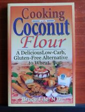 Cooking with Coconut Flour: Low-Carb Gluten-Free Alternative to Wheat- B Fife