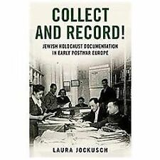 Collect and Record!: Jewish Holocaust Documentation in Early Postwar Europe