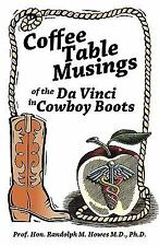 Coffee Table Musings Of The Da Vinci In Cowboy Boots : Pithy Prose And.