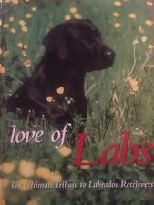 Love of Labs : The Ultimate Tribute to Labrador Retrievers (1999, Hardcover)