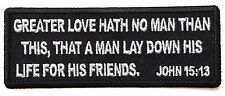 GREATER LOVE HATH NO MAN THAN...A MAN LAY DOWN...JOHN 15:13 IRON or SEW-ON PATCH