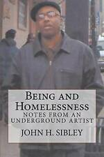 NEW Being and Homelessness: Notes from an Underground Artist by John H. Sibley