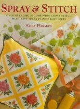 Harman, Sally, Spray and Stitch: 30 Projects Combining Cross Stitch with Easy Pa