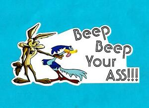 """""""ROAD RUNNER & WILE E COYOTE Beep Beep Your ASS """" Sticker Decal CAR HOT ROD V8"""