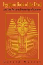 Egyptian Book of the Dead and the Ancient Mysteries of Amenta: By Massey, Ger...