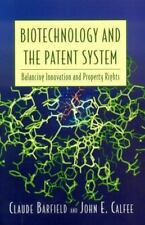 Biotechnology and the Patent System : Balancing Innovation and Property Right...