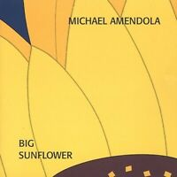 Big Sunflower by Michael Amendola (CD, Sep-2002, DCD Records Distribution)