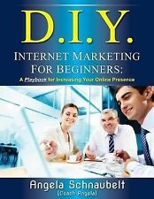 DIY Internet Marketing for Beginners: A Playbook for Increasing Your Online Pres