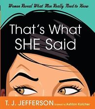 That's What She Said: Women Reveal What Men Really Need to Know, Jefferson, T. J