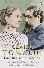 The Invisible Woman: The Story of Nelly Ternan and Charles Dickens by Claire Tom