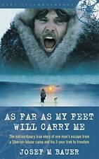 As Far as My Feet Will Carry Me: The Extraordinary True Story of One Man's Es…