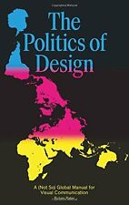 The Politics of Design: A (Not So) Global Manual for Visual Communication New Pa