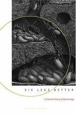 Six Legs Better: A Cultural History of Myrmecology (Animals, History, Culture),