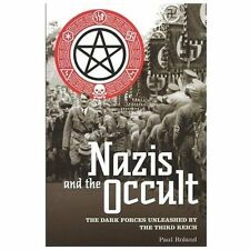 Nazis and the Occult : The Dark Forces Unleashed by the Third Reich by Paul Rola