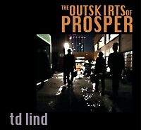 TD LIND The Outskirts Of Prosper (2011) 12-track CD album NEW/SEALED