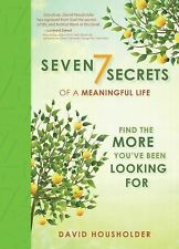 Seven Secrets of a Meaningful Life: Find the More You've Been Looking For, Housh