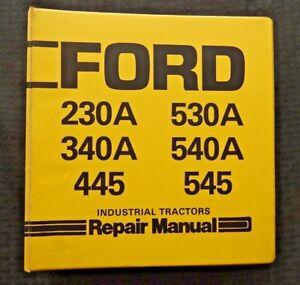 GENUINE FORD 230A 340A 530A 540A 445 545 INDUSTRIAL TRACTOR SERV & REPAIR MANUAL