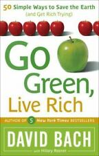 Go Green, Live Rich : 50 Simple Ways to Save the Earth and Get Rich Trying by Da