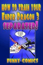 Minecraft Books for Kids: How to Train Your Ender Dragon 3 : Separated! by...