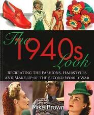The 1940s Look: Recreating the Fashions, Hairstyles and Make-up of the Second World War by Mike Brown (Paperback, 2006)