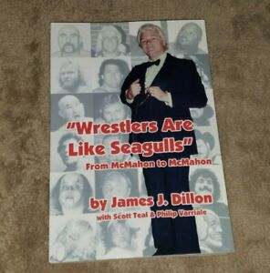 WRESTLERS ARE LIKE SEAGULLS-FROM MCMAHON TO MCMAHON  JJ. Dillon & Scott Teal
