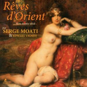 BEAU LIVRE DE COLLECTION - RÊVES D'ORIENT, MON MUSEE IDEAL / MOATI, VIGNOT, NEUF