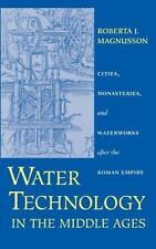 Water Technology in the Middle Ages: Cities, Monasteries, and Waterworks after