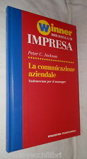 LA COMUNICAZIONE AZIENDALE Vademecum per il manager Peter C Jackson De Agostini